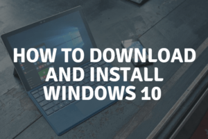 How to Download and Install Windows 10 on a New Computer