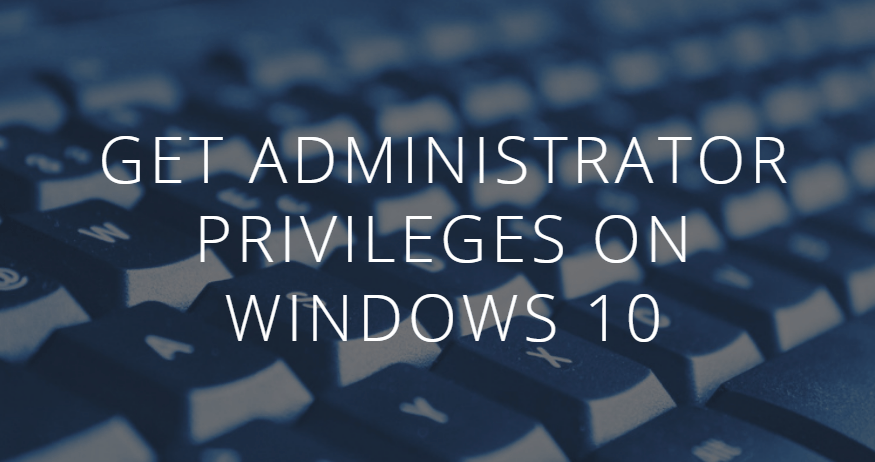 Get administrator privileges on Windows 10