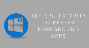 Set CPU Priority to Prefer Foreground apps in Windows 10 – 2 Working Methods