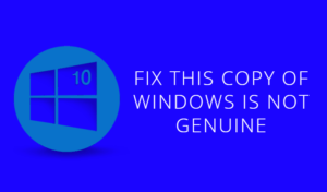 Fix This Copy of Windows is Not Genuine Error – 3 Working Methods