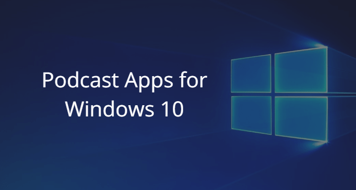 Podcast Apps for Windows 10
