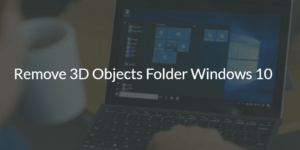 Remove 3D Objects Folder Windows 10
