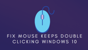 Fix Mouse Keeps Double Clicking Windows 10