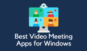 Best Video Meeting Apps for Windows