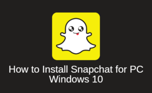 How to Install Snapchat for PC Windows 10