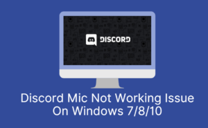 Discord Mic Not Working Issue On Windows