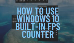 How to Use Windows 10 FPS counter