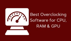 Best Overclocking Software for CPU, RAM & GPU