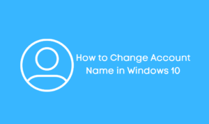 How to Change Account Name in Windows 10
